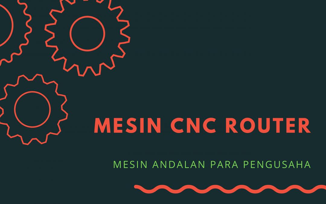 CNC Router Mesin andalan Para Pengusaha Muda