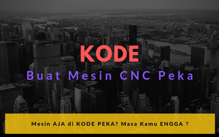 Apakah Anda Sudah Memahami Kode Mesin CNC ini ?