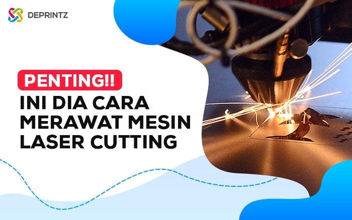 7 Tips Mudah Merawat Mesin Laser Cutting