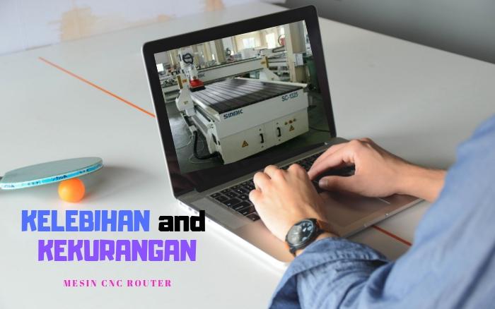 Kamu Harus PAHAM!!! Kelebihan & Kekurangan Mesin CNC Router