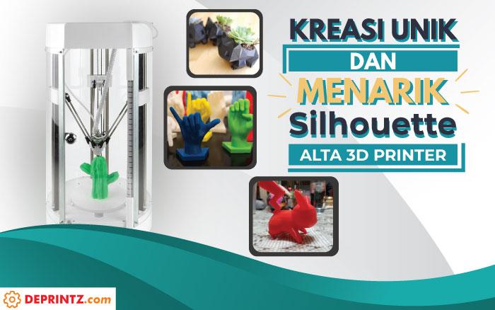 7 Hasil Kreatif Mesin 3D Printer Silhouette Alta