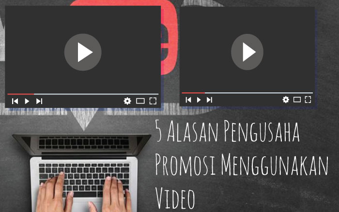 5 Alasan Video Jadi Promosi Paling diminati Pengusaha!