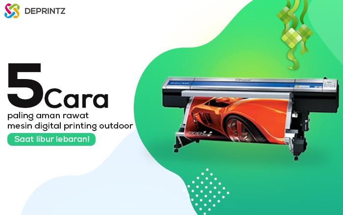 5 Cara Merawat Mesin Digital Printing saat Libur Panjang!