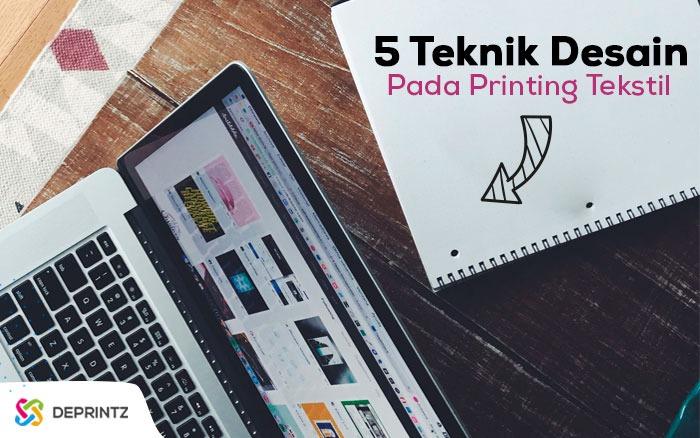 Ternyata 5 Teknik ini yang Membuat Printing Tekstil Maju!
