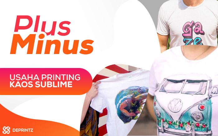 Mau Usaha Kaos Printing Sublim? Ini dia Plus Minusnya!