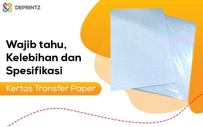 Spesifikasi & Keunggulan Transfer Paper Teknik Sublim