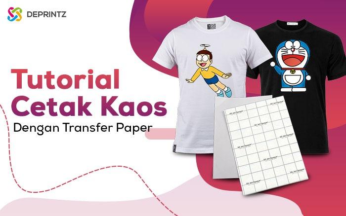 Langkah Printing Kaos Menggunakan Transfer Paper