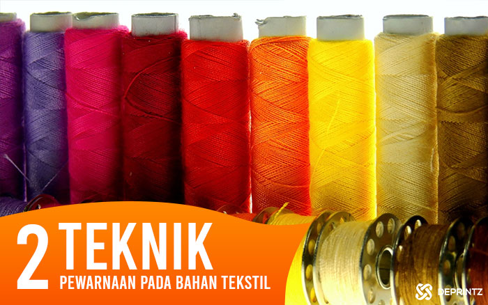 2 Teknik Pewarnaan pada Bahan Tekstil, Anda Harus Tahu!