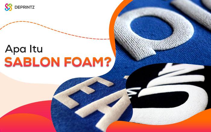 Mengenal Sablon Foam, Teknik Sablon dengan Hasil Memuaskan!