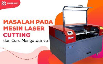 Cara Mengatasi 3 Masalah Mesin Laser yg Sering Terjadi!