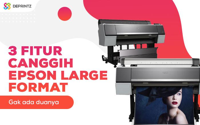Bukan Kaleng-Kaleng, ini 3 Teknologi Canggih Epson Large Format!