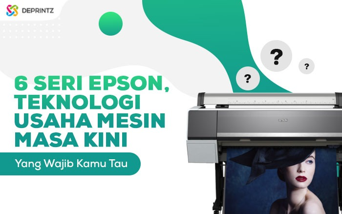 6 Seri Teknologi Epson, Peluang Usaha Masa Kini!