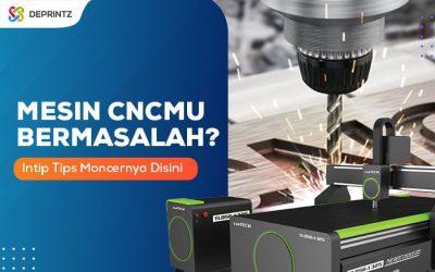 7 Masalah Umum Pada Mesin CNC [Plus Tips Lengkap]