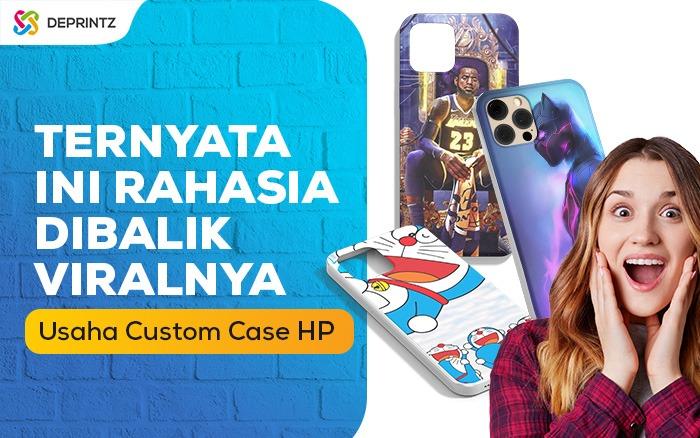 Peluang Usaha Menggiurkan Dibalik Viralnya Usaha Custom Case HP